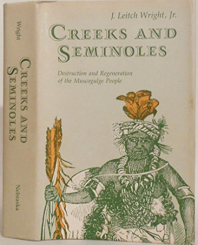 9780803247383: Creeks and Seminoles: The Destruction and Regeneration of the Muscogulge People (Indians of the Southeast)