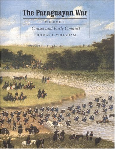 The Paraguayan War: Causes and Early Conduct: Whigham, Thomas L.