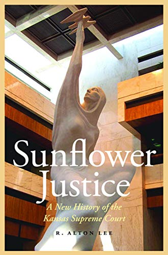 9780803248410: Sunflower Justice: A New History of the Kansas Supreme Court (Law in the American West)