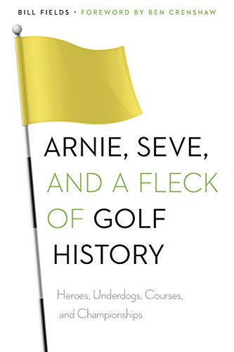 9780803248809: Arnie, Seve, and a Fleck of Golf History: Heroes, Underdogs, Courses, and Championships