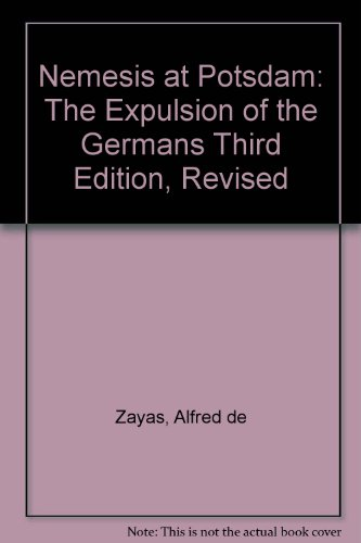 Nemesis at Potsdam: The Expulsion of the Germans Third Edition, Revised: Zayas, Alfred de