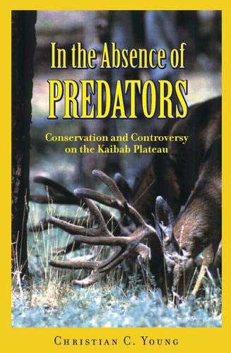 In the Absence of Predators: Conservation and Controversy on the Kaibab Plateau (Hardback): ...