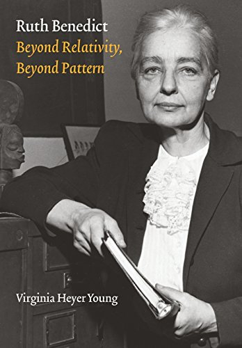 Ruth Benedict: Beyond Relativity, Beyond Pattern (Critical Studies in the History of Anthropology):...