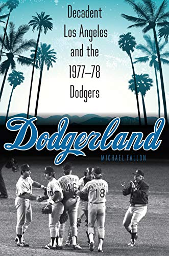 Dodgerland: Decadent Los Angeles and the 1977-78: Michael Fallon