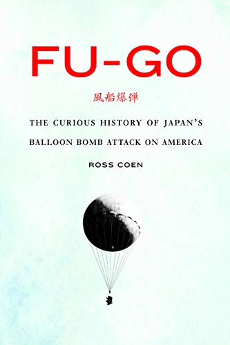 9780803249660: Fu-go: The Curious History of Japan's Balloon Bomb Attack on America (Studies in War, Society, and the Military)