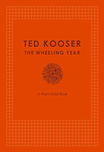 The Wheeling Year: A Poet's Field Book: Kooser, Ted
