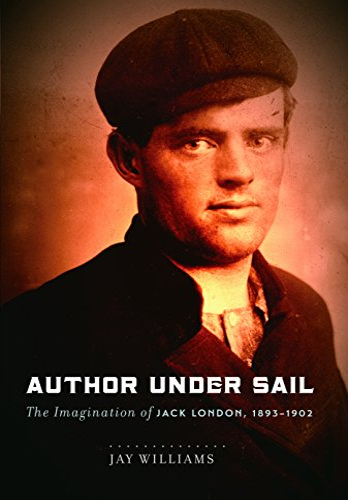 Author Under Sail: The Imagination of Jack London, 1893-1902 (Hardback): Jay Williams, James ...