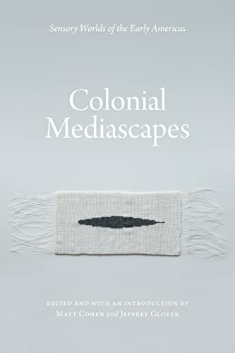 9780803249998: Colonial Mediascapes: Sensory Worlds of the Early Americas