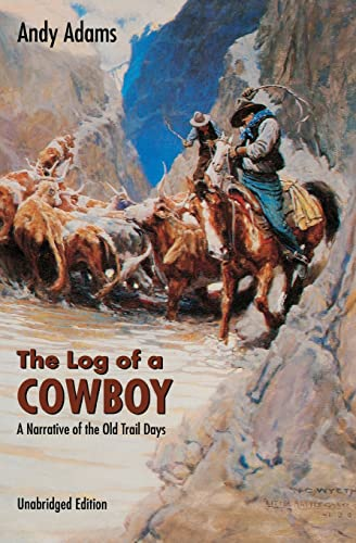 The Log of a Cowboy: A Narrative of the Old Trail Days (Bison Book)