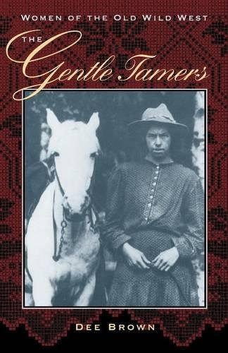 The Gentle Tamers: Women of the Old Wild West (Bison Book)
