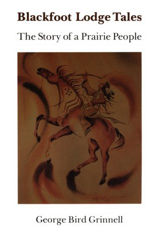 9780803250796: Blackfoot Lodge Tales: Story of a Prairie People (A Bison Book, 116)