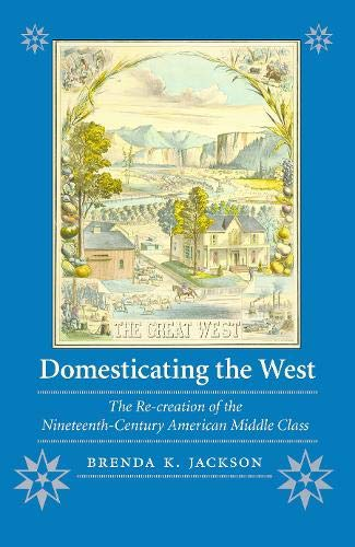 9780803251052: Domesticating the West: The Re-Creation of the Nineteenth-Century American Middle Class (Women in the West)