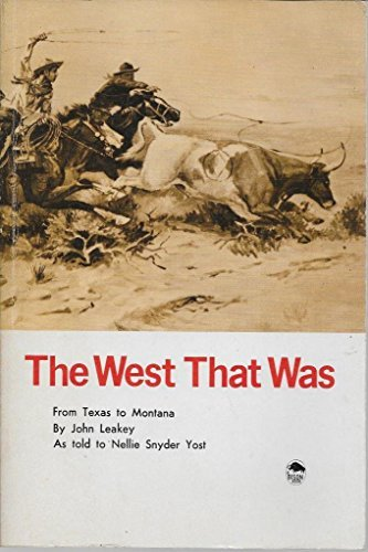 The West That Was from Texas to: John Leakey, Nellie