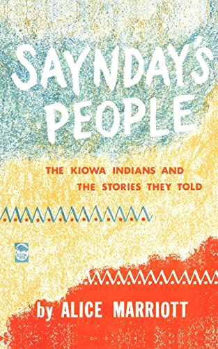 Saynday's People: The Kiowa Indians and the: Alice Marriott