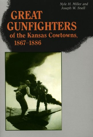 Great Gunfighters of the Kansas Cowtowns, 1867-1886