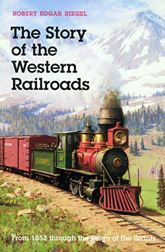 9780803251595: The Story of the Western Railroads: From 1852 Through the Reign of the Giants