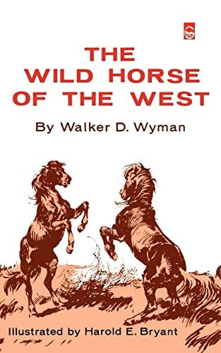 The Wild Horse of the West: Walker D. Wyman, Harold E. Bryant (Illustrator)