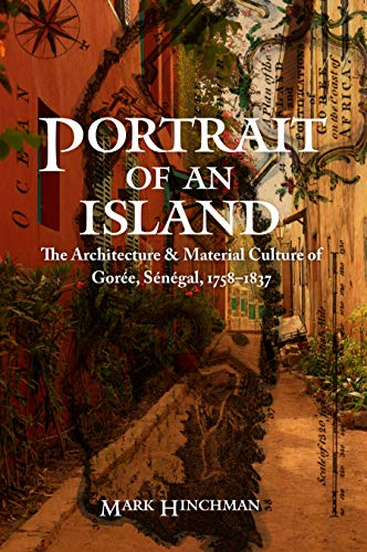 9780803254138: Portrait of an Island: The Architecture and Material Culture of Gorée, Sénégal, 1758–1837 (Early Modern Cultural Studies)