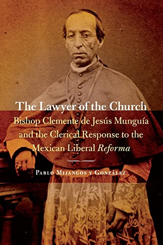 9780803254862: Lawyer of the Church: Bishop Clemente de Jesus Munguia and the Clerical Response to the Mexican Liberal Reforma (The Mexican Experience)