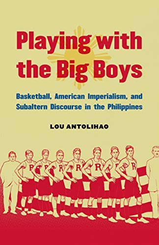 Playing with the Big Boys: Basketball, American Imperialism, and Subaltern Discourse in the ...
