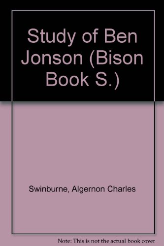 A Study of Ben Jonson: Swinburne, Algernon C.
