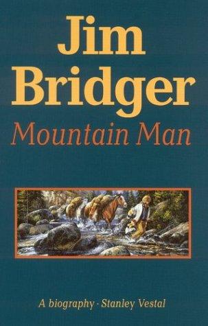 Mountain man: A Biography By Stanley Vestal: Bridger, Jim