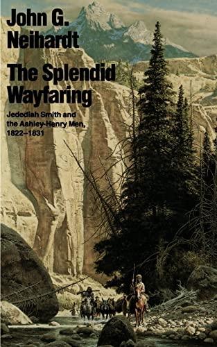 9780803257238: The Splendid Wayfaring: Jedediah Smith and the Ashley-Henry Men, 1822-1831