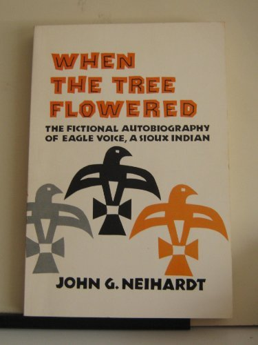 When the Tree Flowered: Fictional Autobiography of: Neihardt, John G.