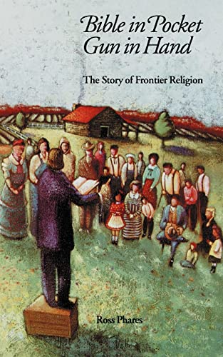 Bible in Pocket, Gun in Hand: The Story of Frontier Religion (Bison Books): Ross Phares