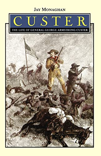 Custer: The Life of General George Armstrong: Jay Monaghan