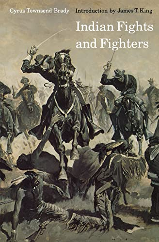 Indian Fights And Fighters.: Brady, Cyrus Townsend; King, James T. (introduction).