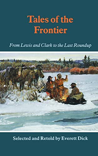 Tales of the Frontier: From Lewis and Clark to the Last Roundup (Bison Book S): Dick, Everett