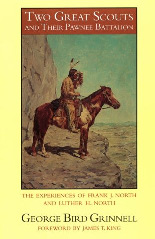 9780803257757: Two Great Scouts and Their Pawnee Battalion: The Experiences of Frank J. North and Luther H. North, Pioneers in the Great West, 1856-1882, and Their Defence of the Building of the Union Pacific r