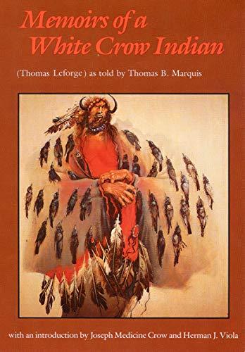 Memoirs of a White Crow Indian: Thomas: Leforge, Thomas H.,