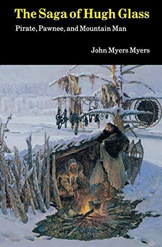 The Saga of Hugh Glass: Pirate, Pawnee, and Mountain Man (0803258348) by John Myers Myers