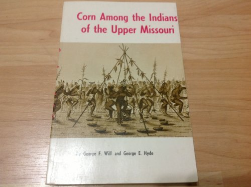 9780803258464: Corn among the Indians of the Upper Missouri