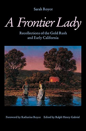A Frontier Lady: Recollections of the Gold: Sarah Royce