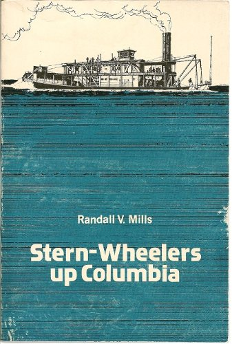 Stern-Wheelers Up Columbia: A Century of Steamboating in the Oregon Country: Randall V. Mills