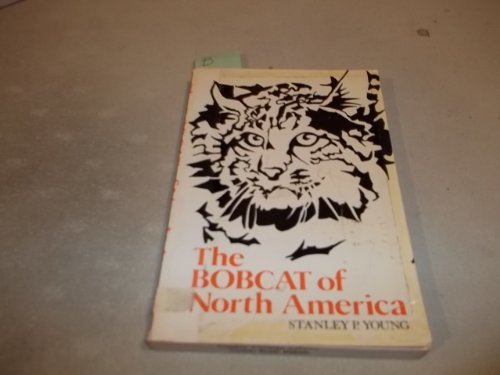 Bobcat of North America: Its History, Life: Stanley P. Young