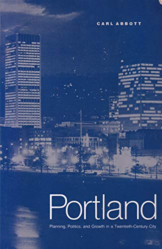9780803259065: Portland: Politics, Planning, and Growth in a Twentieth-Century City