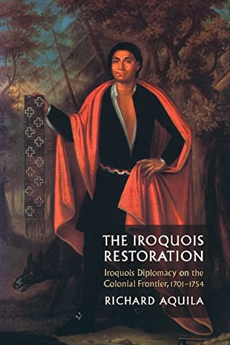 The Iroquois Restoration Iroquois Diplomacy On the Colonial Frontier 1701-1754 Hardcover: Richard ...