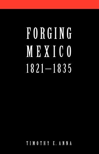 9780803259416: Forging Mexico: 1821-1835