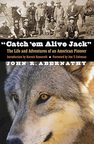 "Catch 'em Alive Jack"": The Life and: John R. Abernathy;"