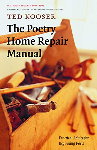 The Poetry Home Repair Manual: Practical Advice for Beginning Poets (0803259786) by Ted Kooser