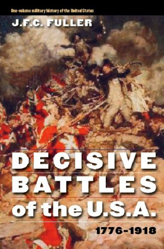 Decisive Battles of the U.S.A., 1776-1918: J. F. C. Fuller
