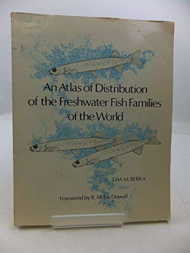 An Atlas of Distribution of the Freshwater: Tim M. Berra;