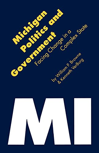 Michigan Politics Government: Facing Change in a Complex State: William P. Browne