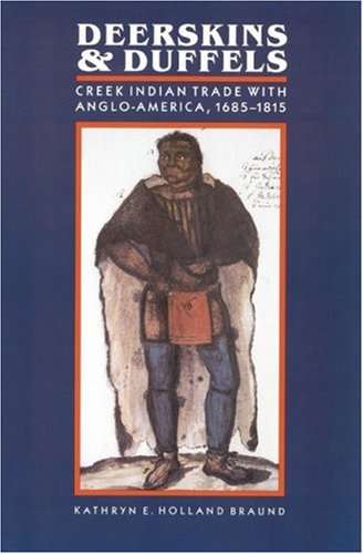 9780803261266: Deerskins and Duffels: The Creek Indian Trade with Anglo-America, 1685-1815 (Indians of the Southeast)