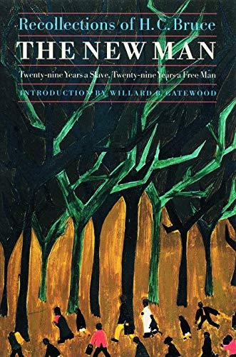 The New Man: Twenty-Nine Years a Slave, Twenty-Nine Years a Free Man. Recollections of H. C. Bruce ...