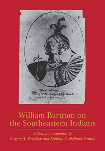 William Bartram on the Southeastern Indians (Indians of the Southeast): Bartram, William